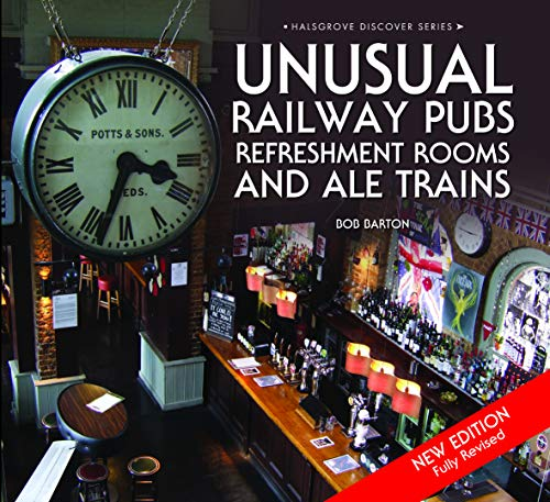Unusual Railway Pubs, Refreshment Rooms and Ale Trains By Bob Barton
