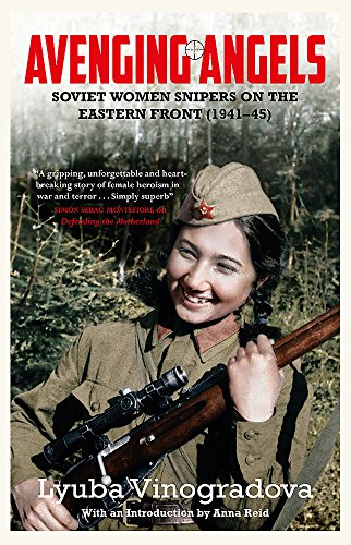 Avenging Angels: Soviet women snipers on the Eastern front (1941–45) By Lyuba Vinogradova