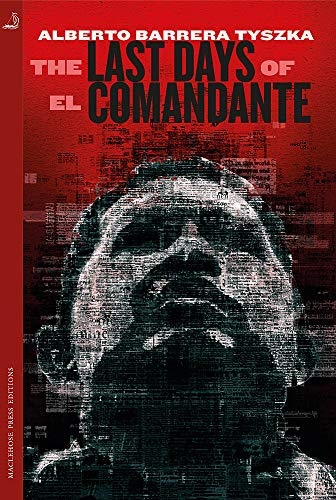 The Last Days of El Comandante By Alberto Barrera Tyszka