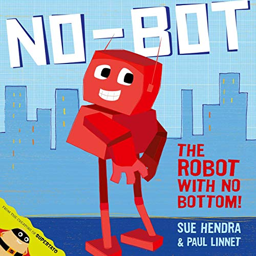 No-Bot, the Robot with No Bottom By Sue Hendra