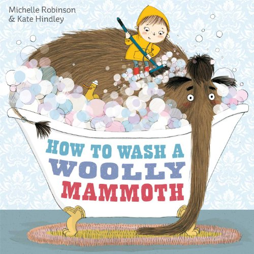 How to Wash a Woolly Mammoth By Michelle Robinson