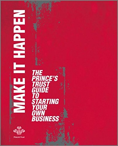 Make it Happen: The Prince's Trust Guide to Starting Your Own Business By The Prince's Trust
