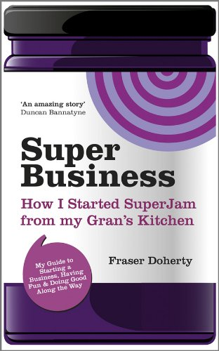 SuperBusiness: How I Started SuperJam from My Gran's Kitchen by Fraser Doherty