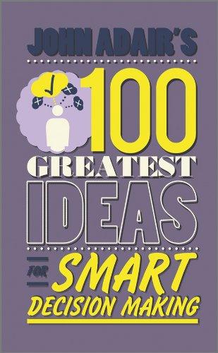 John Adair's 100 Greatest Ideas for Smart Decision Making By John Adair