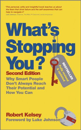 What's Stopping You?: Why Smart People Don't Always Reach Their Potential and How You Can by Robert Kelsey