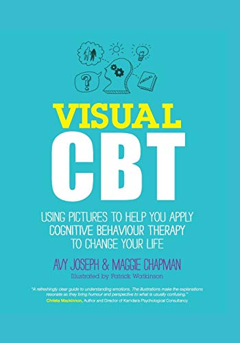 Visual Cbt - Using Pictures to Help You Apply     Cognitive Behaviour Therapy to Change Your Life by Avy Joseph