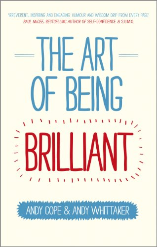 The Art of Being Brilliant: Transform Your Life by Doing What Works For You By Andy Cope