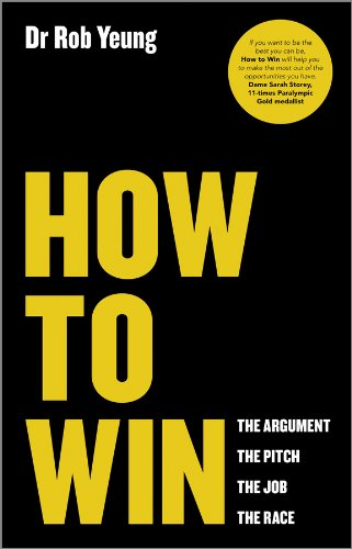How to Win: The Argument, the Pitch, the Job, the Race by Rob Yeung