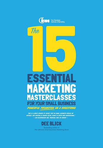 The 15 Essential Marketing Masterclasses for Your Small Business By Dee Blick