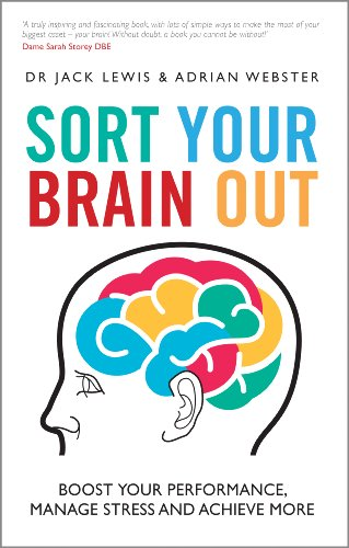 Sort Your Brain out: Boost Your Performance, Manage Stress and Achieve More by Adrian Webster