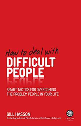 How To Deal With Difficult People: Smart Tactics for Overcoming the Problem People in Your Life By Gill Hasson
