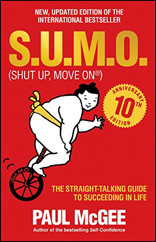 S.u.m.o (Shut Up, Move on) - the Straight-talking Guide to Succeeding in Life - 10th Anniversary    Edition by Paul McGee
