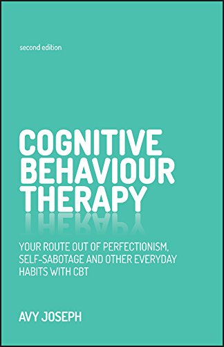 Cognitive Behaviour Therapy: Your route out of perfectionism, self-sabotage and other everyday habits with CBT By Avy Joseph