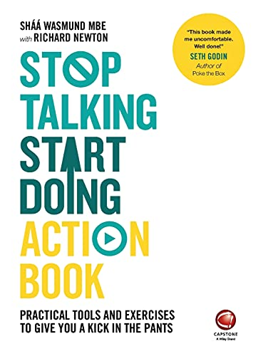 Stop Talking, Start Doing Action Book: Practical Tools and Exercises to Give You a Kick in the Pants by Shaa Wasmund