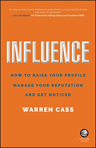 Influence: How to Raise Your Profile, Manage Your Reputation and Get Noticed by Warren Cass