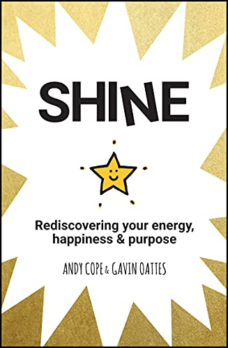 Shine: Rediscovering Your Energy, Happiness and Purpose By Andy Cope