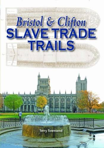 Bristol & Clifton Slave Trade Trails By Terry Townsend