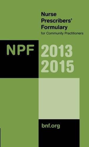 Nurse Prescribers' Formulary 2013-2015: For Community Practitioners By Nurse Prescribers' Advisory Group