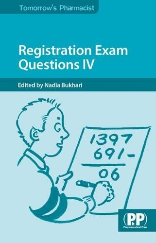Registration Exam Questions IV (Tomorrow's Pharmacist) Edited by Nadia Bukhari (Senior Teaching Fellow in Pharmacy Practice & Pre-Registration Co-ordinator, UCL School of Pharmacy, London)