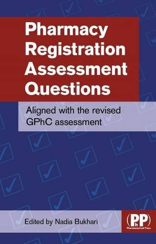 Pharmacy Registration Assessment Questions (Tomorrows Pharmacist) Edited by Nadia Bukhari (Senior Teaching Fellow in Pharmacy Practice & Pre-Registration Co-ordinator, UCL School of Pharmacy, London)