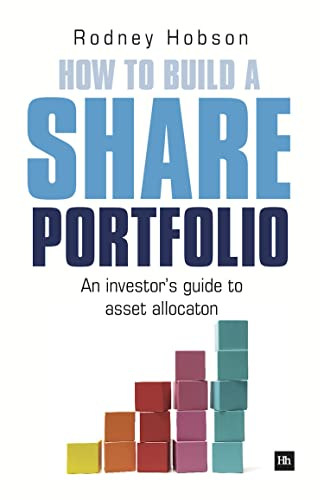 How to Build a Share Portfolio: A Practical Guide to Selecting and Monitoring a Portfolio of Shares By Rodney Hobson