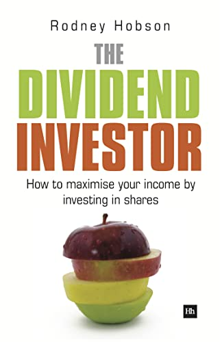 The Dividend Investor: How to Maximise Your Income by Investing in Shares By Rodney Hobson