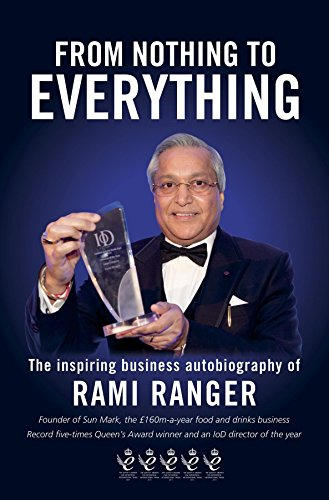 From Nothing to Everything: An inspiring business autobiography: one man's journey from an Indian refugee camp to living the British dream By Rami Ranger