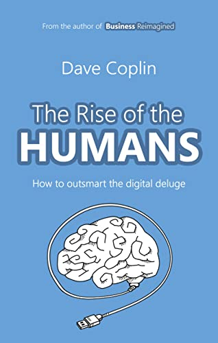 The Rise of the Humans: How to Outsmart the Digital Deluge by Dave Coplin