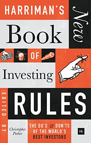 Harriman's New Book of Investing Rules: The Do's and Don'ts of the World's Best Investors Edited by Christopher Parker