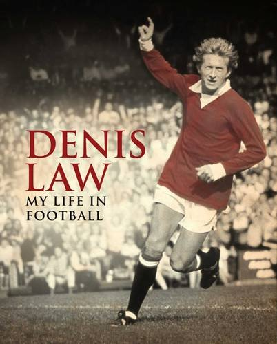Denis Law: My Life in Football By Denis Law