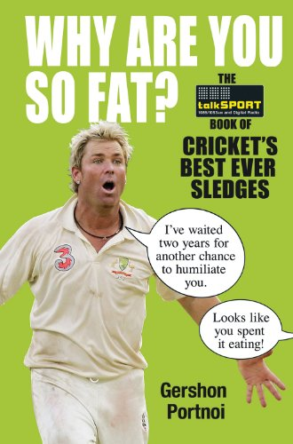 Why Are You So Fat?: The TalkSPORT Book of Cricket's Best Ever Sledges by talkSPORT