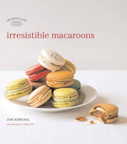 Les Petits Plats Francais: Irresistible Macaroons By Jose Marechal