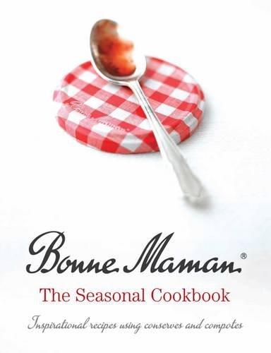 Bonne Maman: The Seasonal Cookbook by Bonne Maman