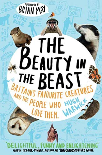 The Beauty in the Beast: Britain's Favourite Creatures and the People Who Love Them by Hugh Warwick