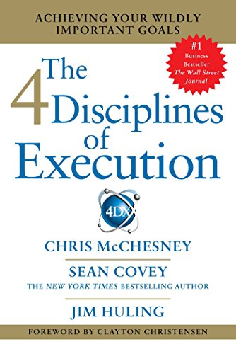 4 Disciplines of Execution: Getting Strategy Done By Sean Covey