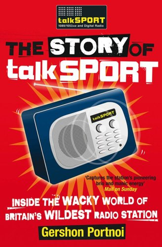 The Story of TalkSPORT: Inside the Wacky World of Britain's Wildest Radio Station by talkSPORT