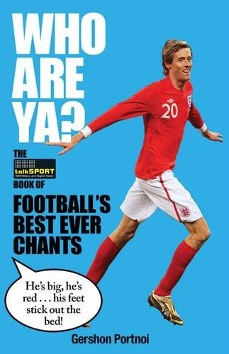 Who Are Ya?: The TalkSport Book of Football's Best Ever Chants By Gershon Portnoi