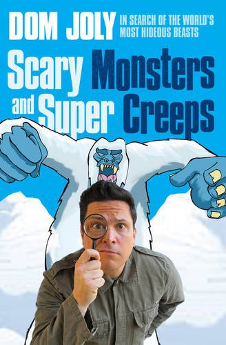 Scary Monsters and Super Creeps: In Search of the World's Most Hideous Beasts by Dom Joly