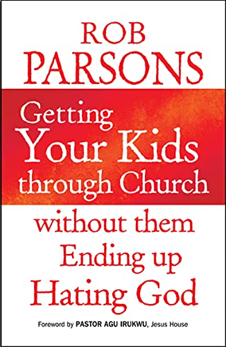 Getting Your Kids Through Church: Without Them Ending Up Hating God by Rob Parsons