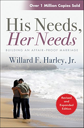 His Needs, Her Needs: Building An Affair-Proof Marriage By Willard F. Harley