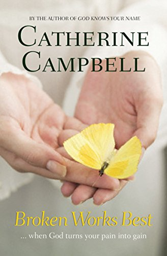 Broken Works Best: When God Turns Your Pain into Gain by Catherine Campbell