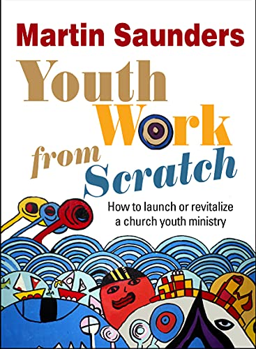 Youth Work From Scratch By Martin Saunders