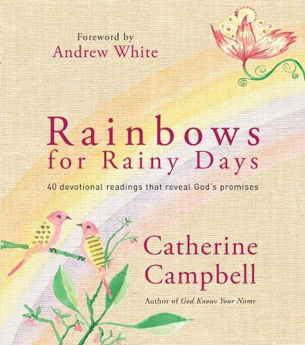 Rainbows for Rainy Days: 40 Devotional Readings That Reveal God's Promises by Catherine Campbell