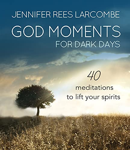 God Moments for Dark Days By Jennifer Rees Larcombe