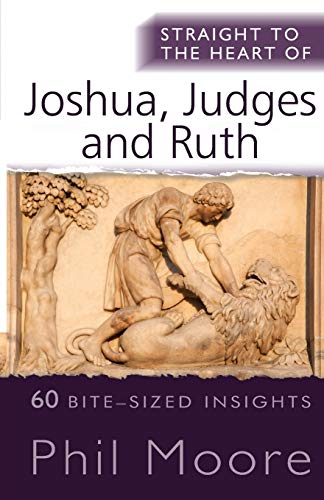 Straight to the Heart of Joshua, Judges and Ruth By Phil Moore
