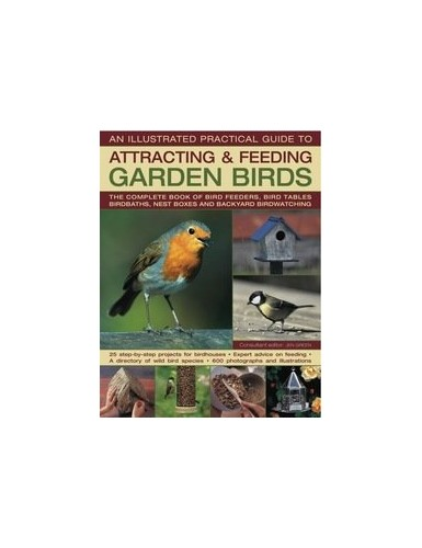 AN ILLUSTRATED PRACTICAL GUIDE TO ATTRACTING & FEEDING GARDEN BIRDS