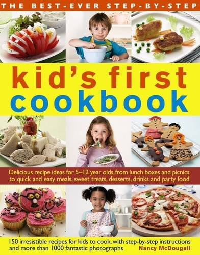 The Best-Ever Step-by-Step Kid's First Cookbook: Delicious Recipe Ideas for 5-12 Year Olds from Lunch Boxes and Picnics to Quick and Easy Meals, Sweet Treats, Desserts, Drinks and Party Food by Nancy McDougall