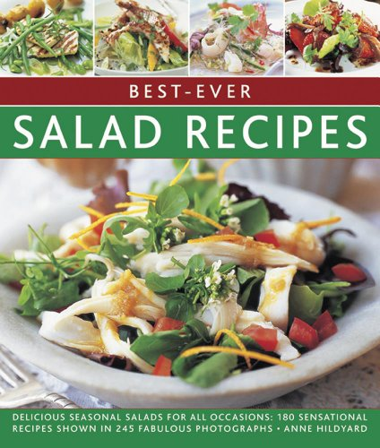 Best-Ever Salad Recipes: Delicious Seasonal Salads for All Occasions: 180 Sensational Recipes Shown in 245 Fabulous Photographs (Best Ever Recipes) By Anne Hildyard