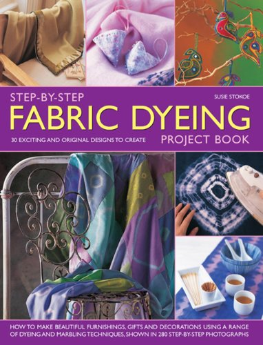 Step-by-step Fabric Dyeing Project Book: 30 Exciting and Original Designs to Create: How to Make Beautiful Furnishings, Gifts and Decoration Using a Range of Dyeing and Marbling Techniques, Shown in 280 Step-by-step Photographs by Susie Stokoe