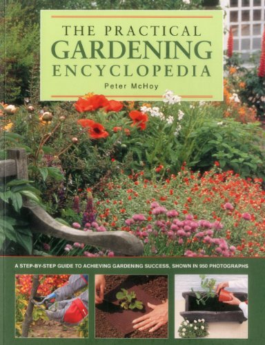 The Practical Gardening Encyclopedia: A Step-by-Step Guide to Achieving Gardening Success, Shown in 950 Photographs by Peter McHoy